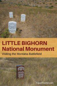 Visiting Little Bighorn Battlefield National Monument