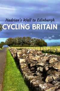 Cycling Britain Hadrian's Wall to Edinburgh